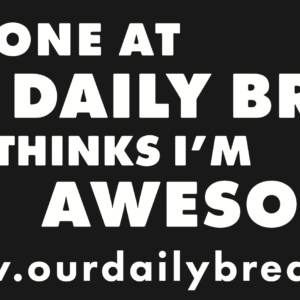 Our Daily Bread Bumper Stickers